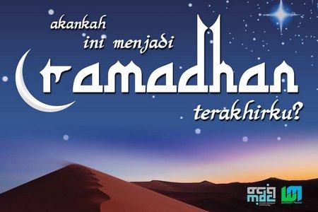 Ramadhan terakhirku